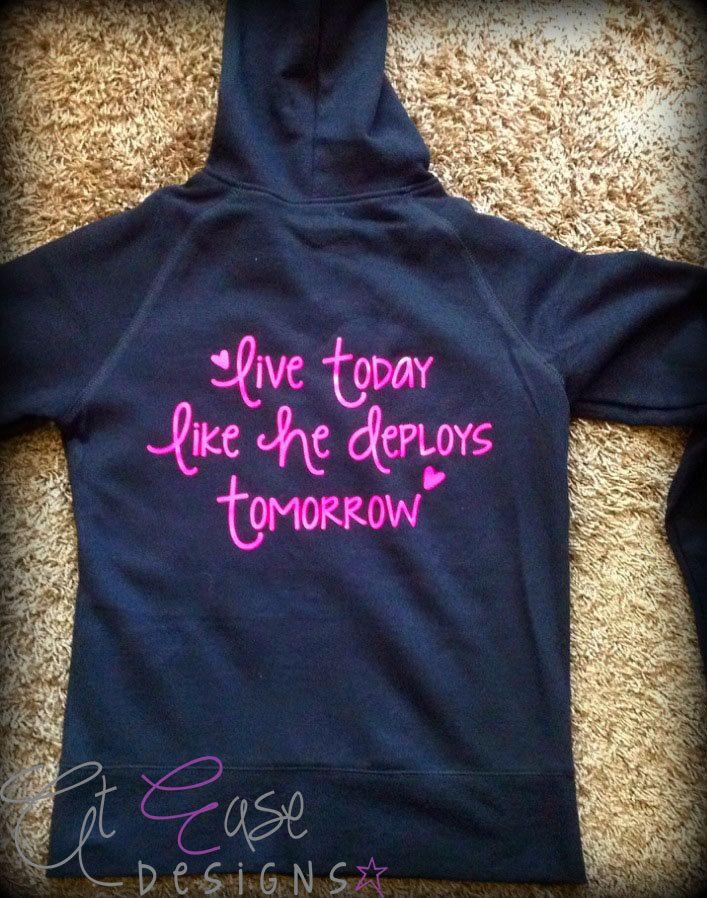Military hoodie. live today like he deploys tomorrow. usmc navy army usaf wife girlfriend. $32.00,
