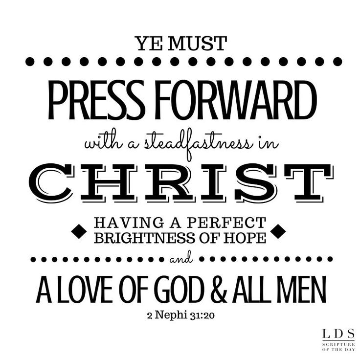 """""""Wherefore, ye must press forward with a steadfastness in Christ http://facebook.com/173301249409767, having a perfect brightness of hope, and a love of God and of all men. Wherefore, if ye shall press forward, feasting upon the word of Christ, and endure to the end, behold, thus saith the Father: Ye shall have eternal life"""" (2 Nephi 31:20; the #BookofMormon: Another Testament of #JesusChrist). http://lds.org/scriptures/bofm/2-ne/31.20#19 #ShareGoodness"""