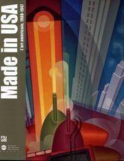 Made in USA : l'art américain, 1908-1947 exposition, Bordeaux, Musée des beaux-arts, 10 octobre-31 décembre 2001, Rennes, Musée des beaux-arts, 18 janvier-31 mars 2002, Montpellier, Musée Fabre, 12 avril-23 juin 2002 / [catalogue] sous la dir. d'Éric de Chaussey .- Paris : Réunion des musées nationaux , 2001 ( 27-Évreux : Impr. Kapp Lahure Jombart .- 254 p. : ill. en noir et en coul., couv. ill. en coul. ; 28 cm, 35€.
