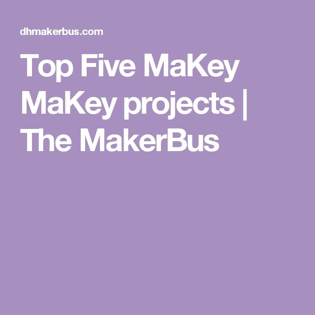 Top Five MaKey MaKey projects | The MakerBus