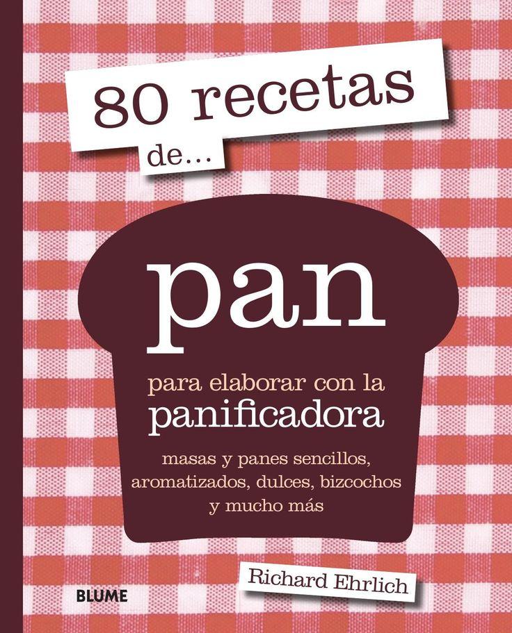 80 recetas de... pan para elaborar con la panificadora masas y panes sencillos, aromatizados, dulces, bizcochos y mucho más