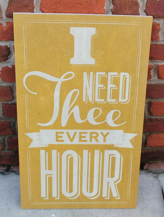 I Need Thee Ever Hour Wooden Sign by WordsOnWood11 on Etsy, $45.00 ...