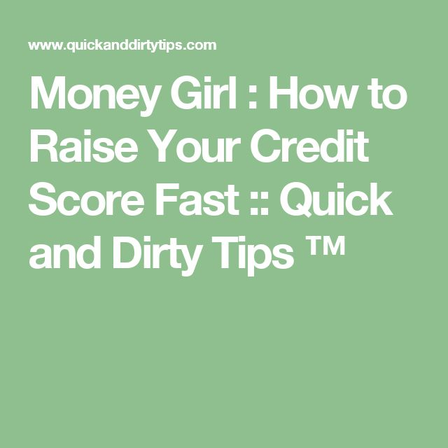 Money Girl : How to Raise Your Credit Score Fast :: Quick and Dirty Tips ™