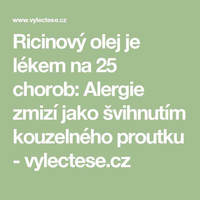 Ricinový olej je lékem na 25 chorob: Alergie zmizí jako švihnutím kouzelného proutku - vylectese.cz