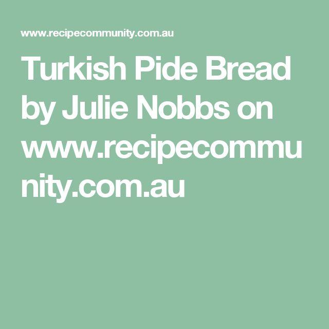Turkish Pide Bread by Julie Nobbs on www.recipecommunity.com.au
