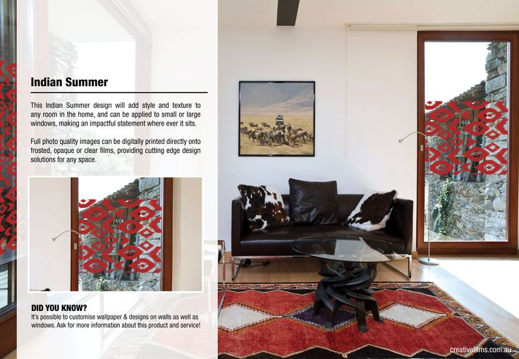 This Indian Summer design will add style and texture to any room in the home, and can be applied to small or large windows, making an impactful statement where ever it sits.