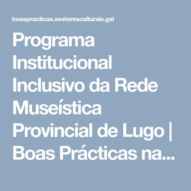 Programa Institucional Inclusivo da Rede Museística Provincial de Lugo | Boas Prácticas na Xestión Cultural