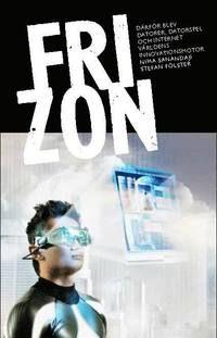 Fri zon : så blev datorer, datorspel och internet världens innovationsmotor (inbunden)