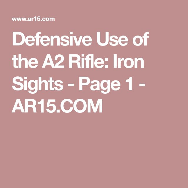 Defensive Use of the A2 Rifle: Iron Sights - Page 1 - AR15.COM