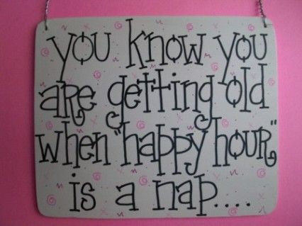 HA!: Happy Hour, Happy Birthday, Birthday Quotes, Books Jackets, Happyhour, Funny Quotes, Naps Time, Get Older, Inspiration Quotes