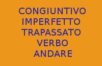 10 FRASI PRONTE CON IL CONGIUNTIVO IMPERFETTO E TRAPASSATO DEL VERBO ANDARE IN ITALIANO