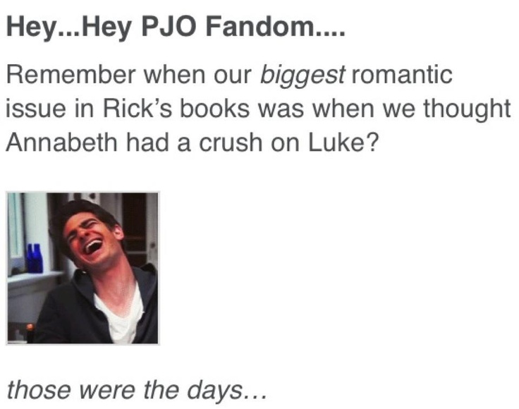 Those were the days... *sigh* (I didn't lose sleep at night thinking about were that relationship was going... But I am glade Percabeth worked out [even if I do lose sleep]).