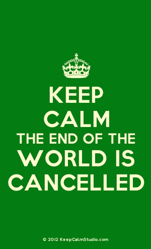 Keep Calm The End Of The World Is Cancelled