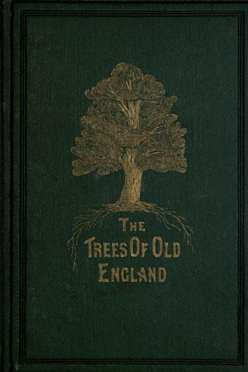 Leo H. Grindon. The Trees of Old England. London: F. Pitman, 1870.