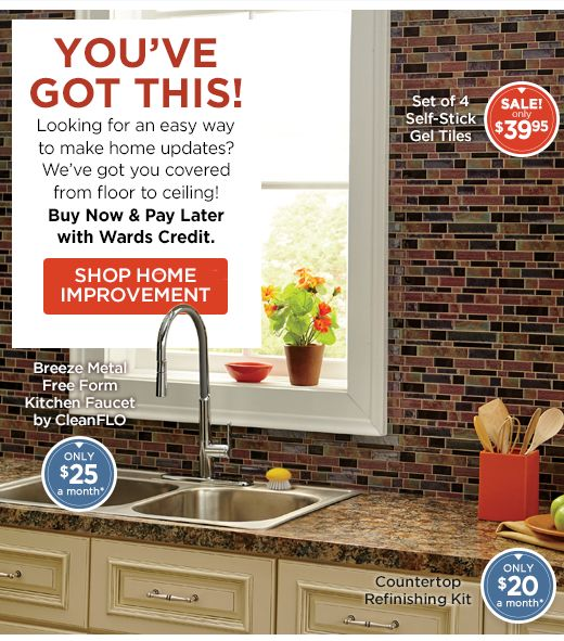 Banner: Floor-to-Ceiling Home Updates! Tackling projects is easy with Wards Credit, starting at $10 a month!