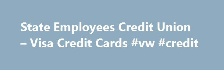 State Employees Credit Union – Visa Credit Cards #vw #credit http://nef2.com/state-employees-credit-union-visa-credit-cards-vw-credit/  #visa credit card # Visa Credit Card Primary Features % Variable APR (Annual Percentage Rate) 1 applies to: purchases cash advance balance transfers Not an introductory rate All members get this great rate Grace period for purchases if the balance is paid in full each month No annual fee Lending is limited to residents of...