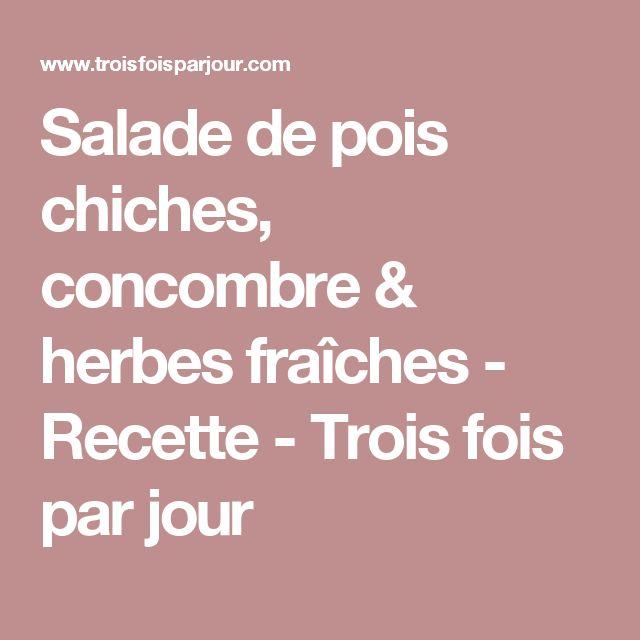 Salade de pois chiches, concombre & herbes fraîches - Recette - Trois fois par jour