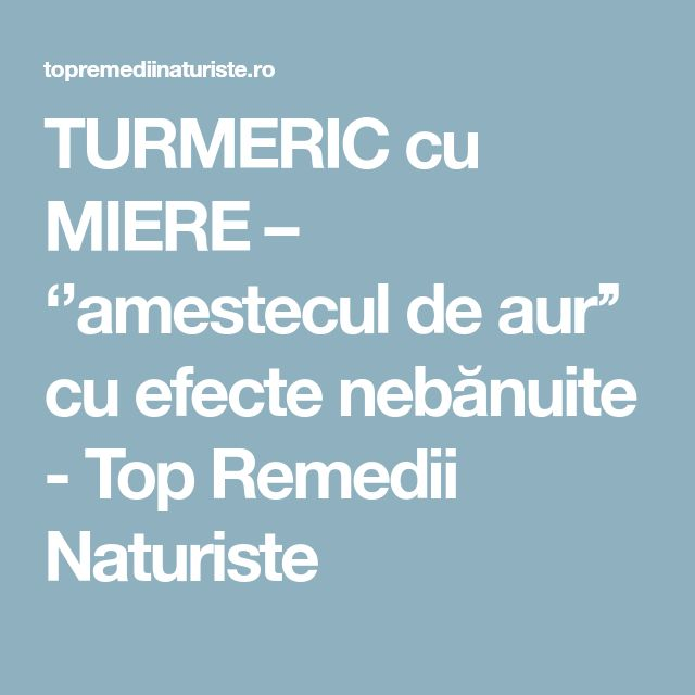 TURMERIC cu MIERE – ''amestecul de aur'' cu efecte nebănuite - Top Remedii Naturiste