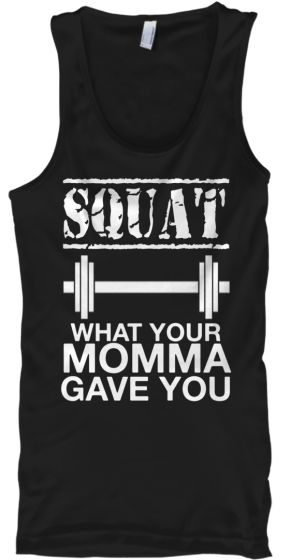 Squat What Your Momma Gave You - NEW!