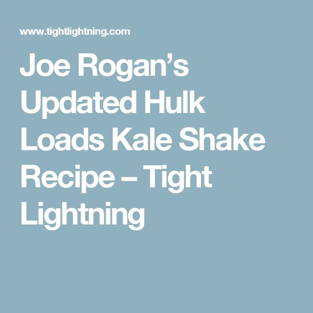 Joe Rogan's Updated Hulk Loads Kale Shake Recipe – Tight Lightning