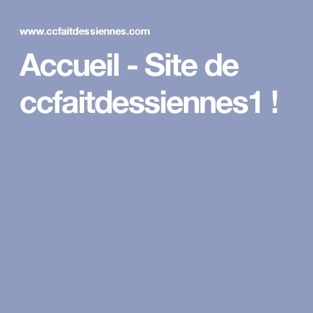 Accueil - Site de ccfaitdessiennes1 !