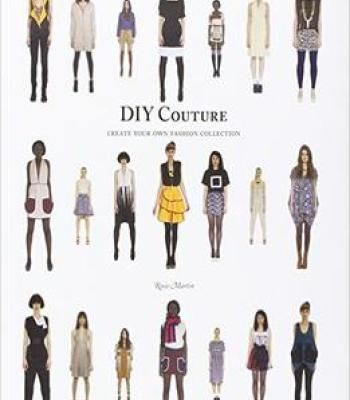 Diy Couture: Create Your Own Fashion Collection PDF