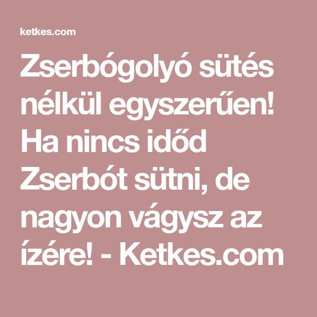 Zserbógolyó sütés nélkül egyszerűen! Ha nincs időd Zserbót sütni, de nagyon vágysz az ízére! - Ketkes.com