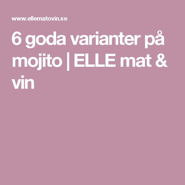 6 goda varianter på mojito   ELLE mat & vin