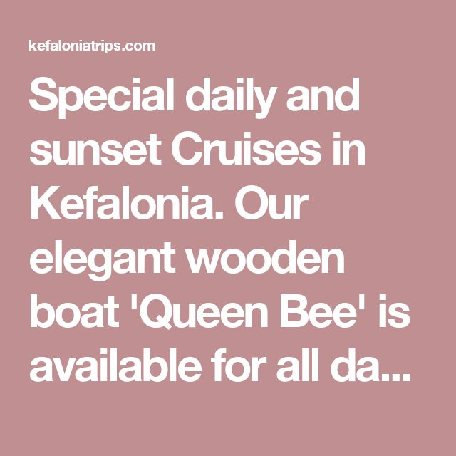Special daily and sunset Cruises in Kefalonia. Our elegant wooden boat 'Queen Bee' is available for all day or mini cruises... private cruises and special events! Reach secluded, inaccessible beaches! Special cruises in Cephalonia. Enjoy traditional homemade lunch on board!