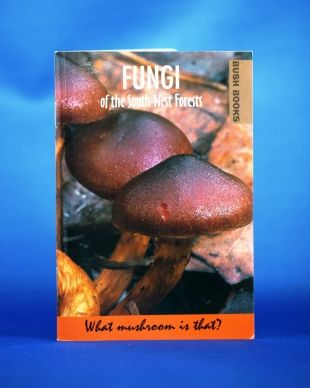 Fungi of the South West Forests. An introduction to Fungi found along the Bibbulmun Track.