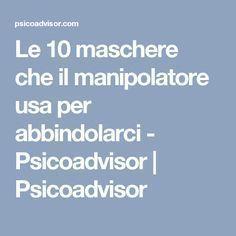 Le 10 maschere che il manipolatore usa per abbindolarci - Psicoadvisor | Psicoadvisor