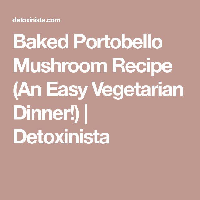 Baked Portobello Mushroom Recipe (An Easy Vegetarian Dinner!) | Detoxinista