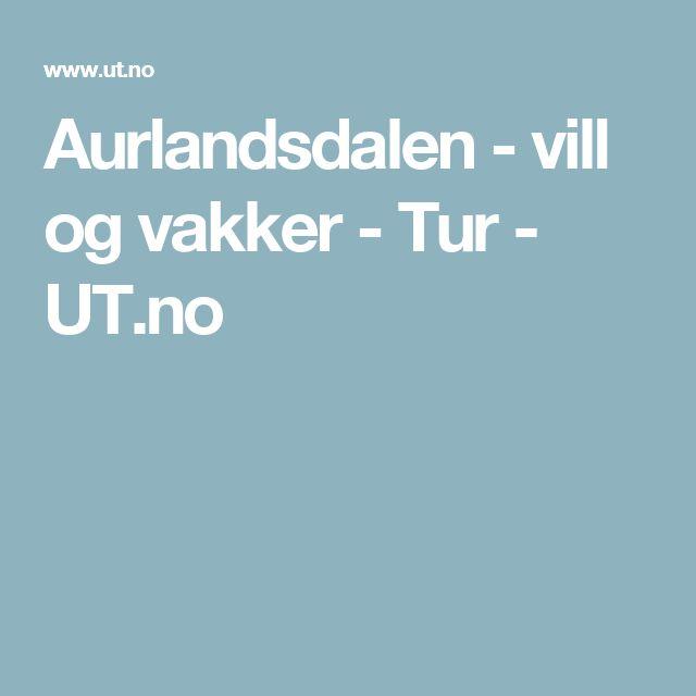 Aurlandsdalen - vill og vakker - Tur - UT.no