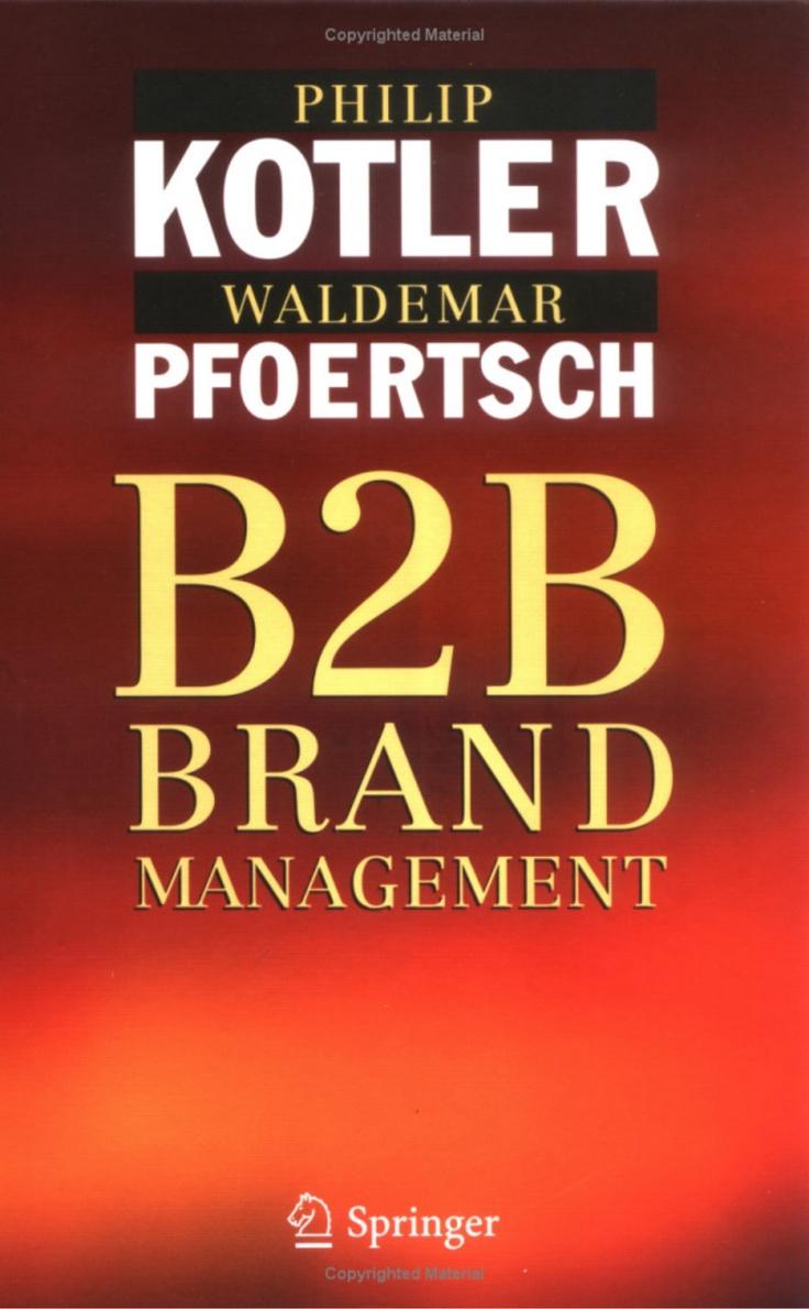 b2b-brand-management-by-philip-kotler-2006 by Hiep Nguyen via Slideshare