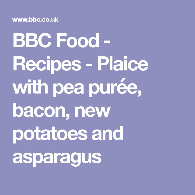 BBC Food - Recipes - Plaice with pea purée, bacon, new potatoes and asparagus