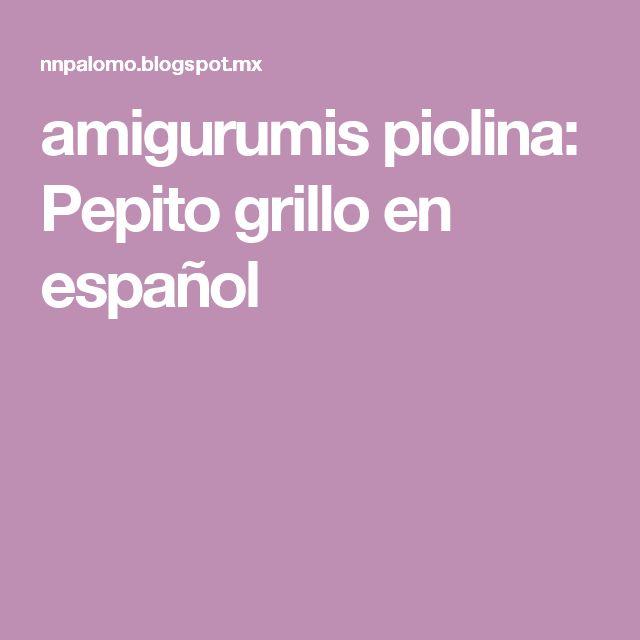 amigurumis piolina: Pepito grillo en español