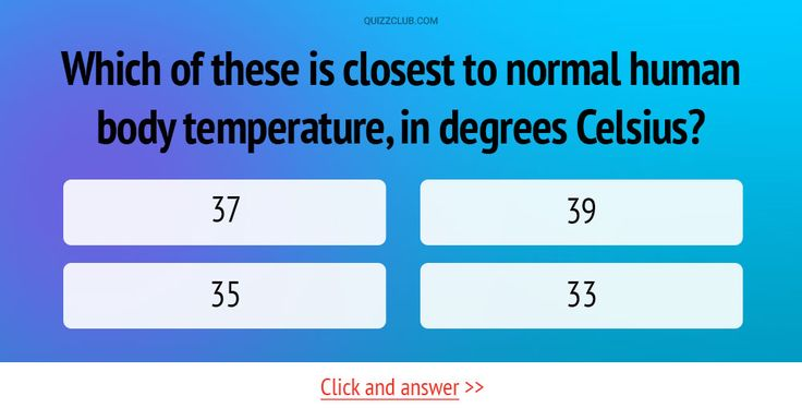 Which of these is closest to normal human body temperature, in degrees Celsius? #Science #Trivia #Quiz