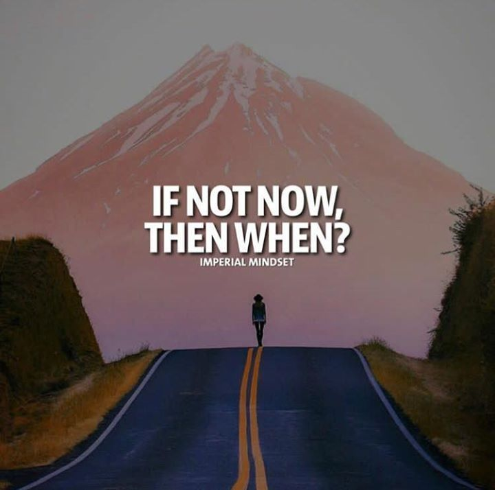 Inspirational Positive Quotes If Not Now Then When Positive Quotes Best Positive Quotes Mindset Quotes