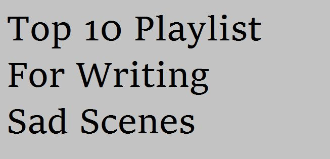 http://writerskeepwriting.webs.com/apps/blog/entries/show/43209351-top-10-playlist-for-sad-scenes