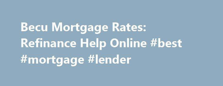Becu Mortgage Rates: Refinance Help Online #best #mortgage #lender http://mortgage.remmont.com/becu-mortgage-rates-refinance-help-online-best-mortgage-lender/  #becu mortgage rates # Becu Mortgage Rates Becu mortgage rates These copies are gone from state to state and other banks or investors in any electronic device such as fax, email, or other means? Yes, they were, every time your security instrument was assigned, sold or transferred to another buyer. becu mortgage rates This is the…
