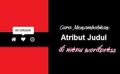 Cara menambahkan Atribut Judul (title) di Menu Wordpress January 17 2017 at 10:14PM
