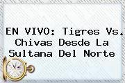 http://tecnoautos.com/wp-content/uploads/imagenes/tendencias/thumbs/en-vivo-tigres-vs-chivas-desde-la-sultana-del-norte.jpg Tigres Vs Chivas. EN VIVO: Tigres vs. Chivas desde la Sultana del Norte, Enlaces, Imágenes, Videos y Tweets - http://tecnoautos.com/actualidad/tigres-vs-chivas-en-vivo-tigres-vs-chivas-desde-la-sultana-del-norte/