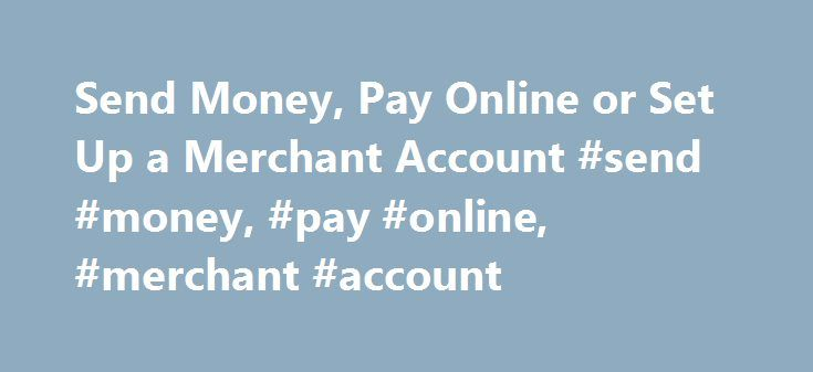 Send Money, Pay Online or Set Up a Merchant Account #send #money, #pay #online, #merchant #account http://australia.nef2.com/send-money-pay-online-or-set-up-a-merchant-account-send-money-pay-online-merchant-account/  # Personal Getting Started How to use PayPal Check Out Securely Online Use your credit cards or other funds PayPal Credit Get more time to pay Mobile Wallet Pay in stores with our app eBay Payments Speed through checkout on eBay Shopping and More Deals, gift cards and donations…
