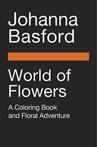 World Of Flowers A Coloring Book And Floral Adventure Pe