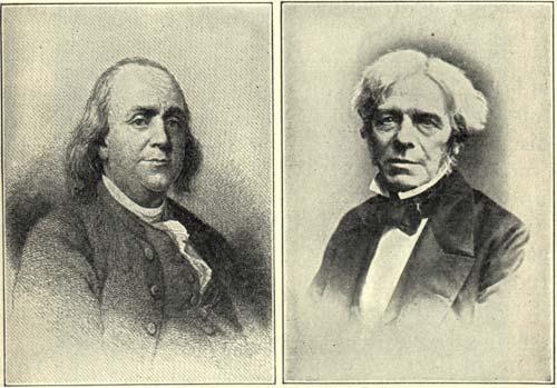 """Izquierda, Benjamin Franklin, el 1° electricista americano. Derecha, Michael Faraday, """"el experimentador más grande de todos los tiempos"""", descubridor de la inducción eléctrica, la base de la moderna generador, motor, telégrafo, el teléfono, la radio y la comunicación. Du Bois Reymond lo consideraba como """"el mayor experimentador que jamás haya existido."""""""