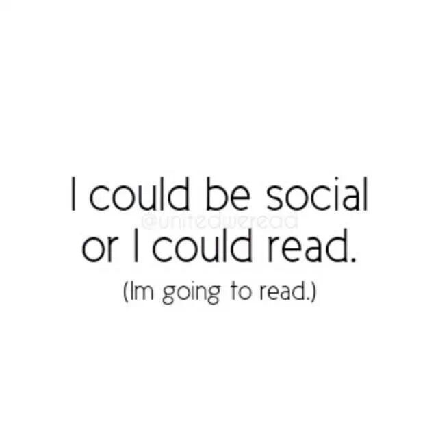I could be social or I could read. ... (I'm going to read.)