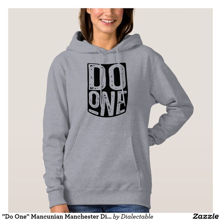"""""""Do One"""" Mancunian #Manchester Dialect Hooded Tops. Available in many different styles and colours. #Dialect #Mancunian #Slang #Hoodies"""