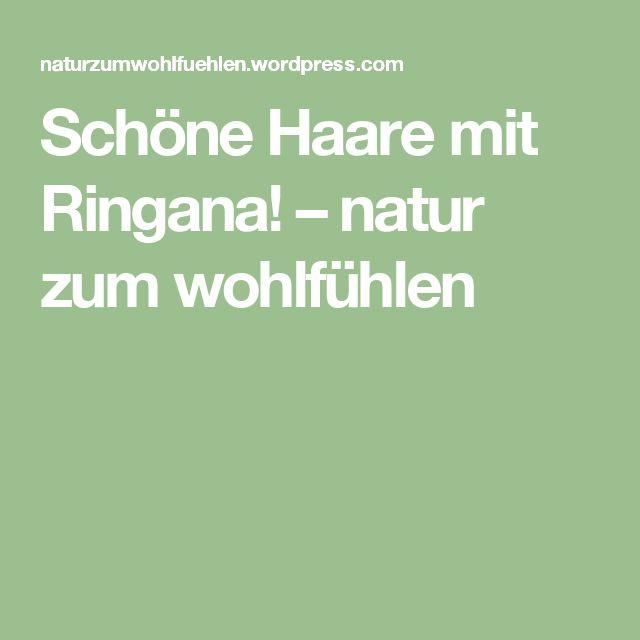 Schöne Haare mit Ringana! – natur zum wohlfühlen