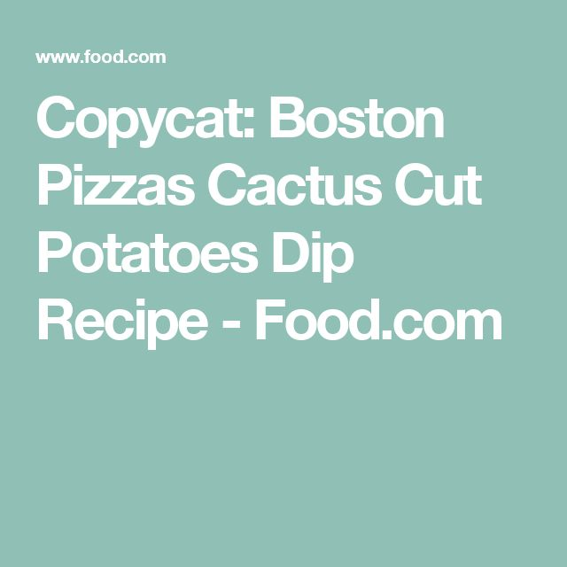 Copycat: Boston Pizzas Cactus Cut Potatoes Dip Recipe - Food.com