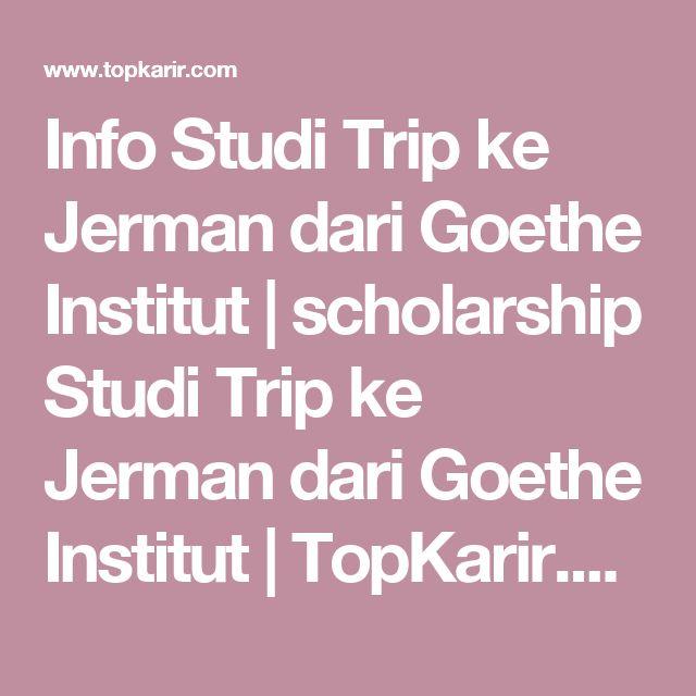 Info Studi Trip ke Jerman dari Goethe Institut | scholarship Studi Trip ke Jerman dari Goethe Institut | TopKarir.com